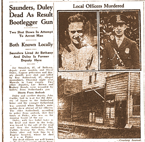"##After Lane County sheriff's deputies Oscar Duley and Joe Saunders were killed by bootlegger Victor Sutherland in 1930, the bootlegger became a folk hero for defying the law. That was often the way of things in Oregon's tortured history with alcohol, said Bilderback. The story of Duley, Saunders and Sutherland is among those he'll tell in ""Wine and Whiskey in the Old West."""